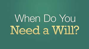 When Do You Need a Will?